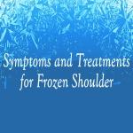 Symptoms and Treatment for Frozen Shoulder